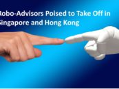 Robo-Advisors Poised to Take Off in Singapore and Hong Kong