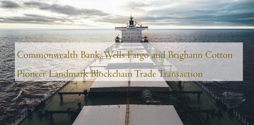 Commonwealth Bank, Wells Fargo and Brighann Cotton Pioneer Landmark Blockchain Trade Transaction