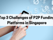 Top 3 Challenges of P2P Funding Platforms in Singapore