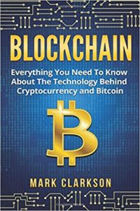Blockchain- Everything You Need To Know About The Technology Behind Cryptocurrency And Bitcoin (Cryptocurrencies) (Volume 2)