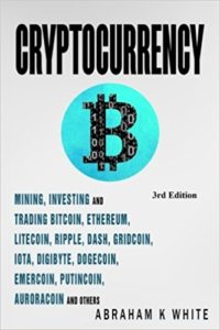 Cryptocurrency- Mining, Investing and Trading in Blockchain, including Bitcoin, Ethereum, Litecoin, Ripple, Dash, Dogecoin, Emercoin, Putincoin, Auroracoin and others (Fintech)