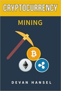 Cryptocurrency Mining- The Complete Guide to Mining Bitcoin, Ethereum and Cryptocurrency (Cryptocurrency and Blockchain) (Volume 5)