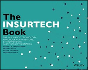 The INSURTECH Book- The Insurance Technology Handbook for Investors, Entrepreneurs and FinTech Visionaries