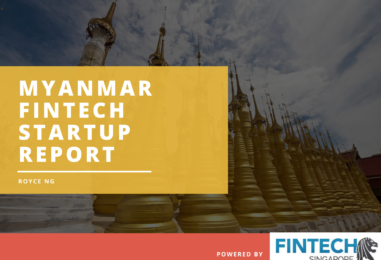 Myanmar Fintech Sector On Route To Growth: Fintech Startup Report and Map