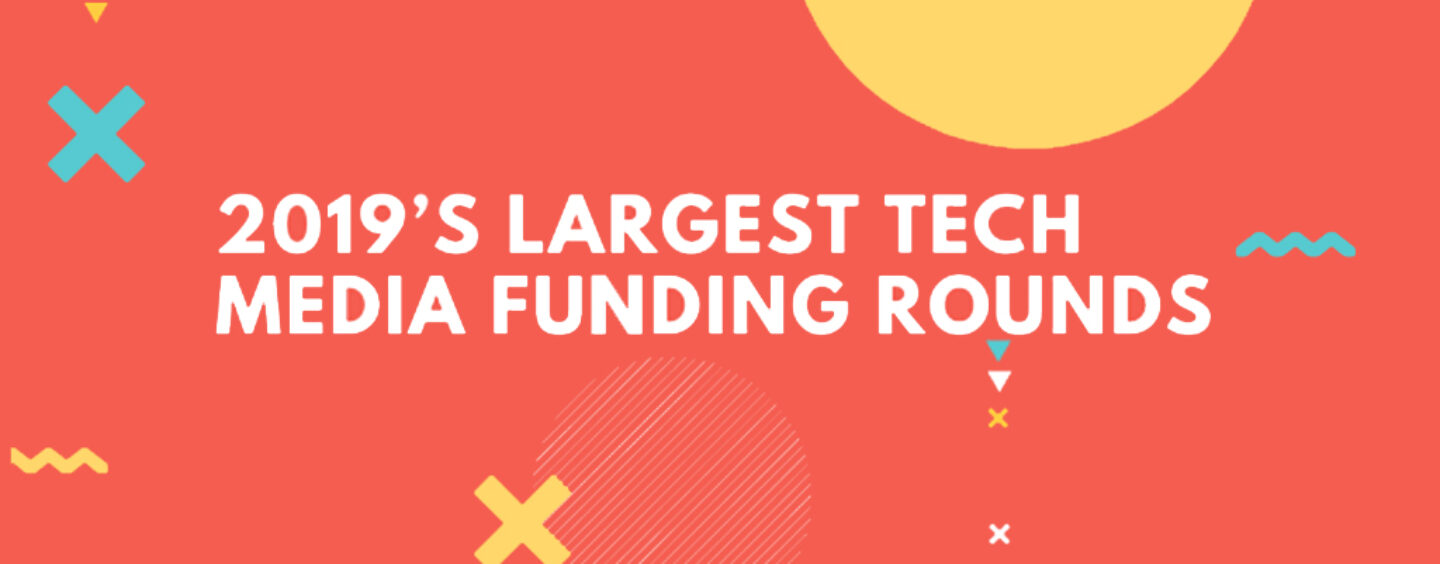 2019's Largest Tech Media Funding Rounds and What it Spells for the Future of Media