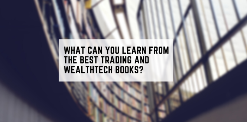What Can You Learn From The Best Trading and Wealthtech Books?