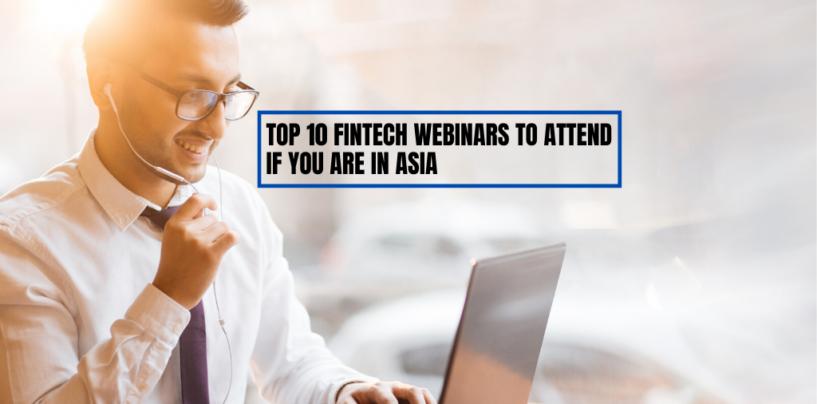 Top 10 Fintech Webinars to Attend if You are in Asia