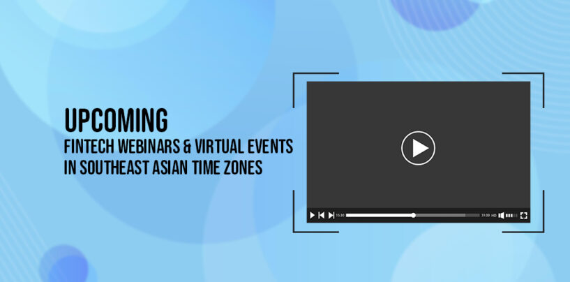 20 Upcoming Fintech Webinars and Virtual Events to Watch Live in Southeast Asian Time Zones